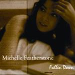 Michelle Featherstone, Fallen Down