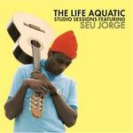 Seu Jorge, The Life Aquatic Studio Sessions