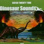 Catch 22, Dinosaur Sounds