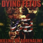 Dying Fetus, Killing on Adrenaline