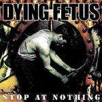 Dying Fetus, Stop at Nothing