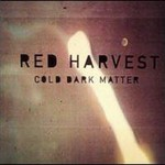 Red Harvest, Cold Dark Matter