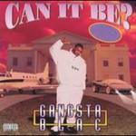 Gangsta Blac, Can It Be
