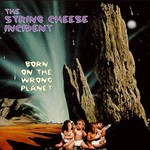 The String Cheese Incident, Born on the Wrong Planet