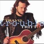 Travis Tritt, T-r-o-u-b-l-e