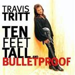 Travis Tritt, Ten Feet Tall and Bulletproof