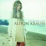 Alison Krauss, A Hundred Miles or More: A Collection
