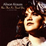 Alison Krauss, Now That I've Found You: A Collection