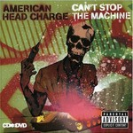 American Head Charge, Can't Stop the Machine