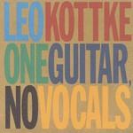 Leo Kottke, One Guitar, No Vocals