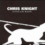 Chris Knight, Enough Rope