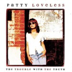 Patty Loveless, The Trouble With the Truth