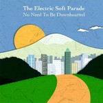 The Electric Soft Parade, No Need to Be Downhearted