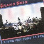 Grand Prix, There For None To See