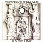 Maynard Ferguson, It's My Time