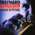 Maynard Ferguson & Big Bop Nouveau, Brass Attitude