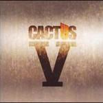 Cactus, V