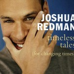 Joshua Redman, Timeless Tales (For Changing Times)