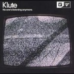 Klute, No One's Listening Anymore