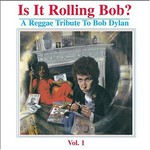 Various Artists, Is It Rolling Bob? A Reggae Tribute to Bob Dylan, Volume 1