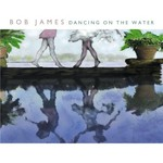 Bob James, Dancing on the Water