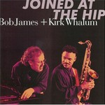 Bob James & Kirk Whalum, Joined at the Hip