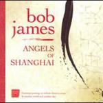 Bob James, Angels of Shanghai
