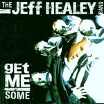 The Jeff Healey Band, Get Me Some
