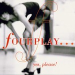 Fourplay, Yes, Please!