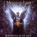 Morgana Lefay, Knowing Just as I
