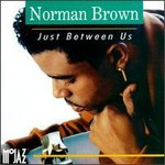 Norman Brown, Just Between Us