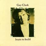 Guy Clark, Boats to Build