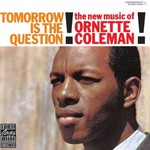 Ornette Coleman, Tomorrow Is the Question!