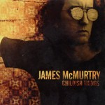 James McMurtry, Childish Things