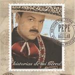 Pepe Aguilar, Historias De Mi Tierra