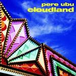 Pere Ubu, Cloudland