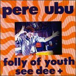 Pere Ubu, Folly Of Youth