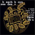 Pere Ubu, B Each B Oys See Dee +