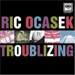 Ric Ocasek, Troublizing