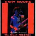 Gary Moore, We Want Moore!