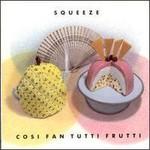 Squeeze, Cosi Fan Tutti Frutti