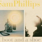 Sam Phillips, A Boot and a Shoe