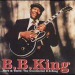 B.B. King, Here and There: The Uncollected B.B. King