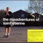 Saint Etienne, The Misadventures Of Saint Etienne