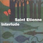 Saint Etienne, Interlude