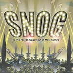 Snog, Vs. The Faecal Juggernaut of Mass Culture