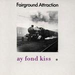 Fairground Attraction, Ay Fond Kiss
