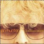 Ian Hunter, Shrunken Heads