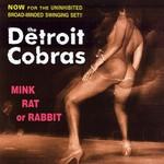 The Detroit Cobras, Mink, Rat or Rabbit