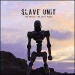 Slave Unit, The Battle For Last Place